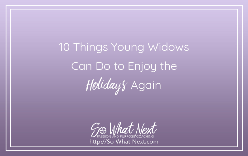 10 Things Young Widows Can Do to Enjoy the Holidays Again